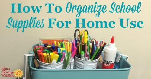 How to organize school supplies in your home for use by your kids when doing school projects and homework {on Home Storage Solutions 101}