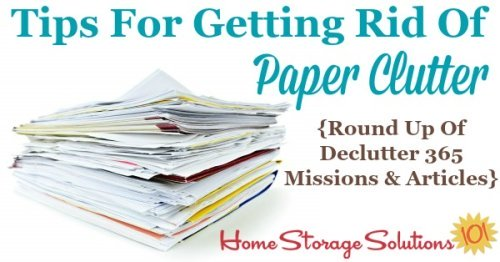 Here is a checklist of paper clutter items to consider getting rid of, plus a round up of Declutter 365 missions and articles to help you accomplish these tasks {on Home Storage Solutions 101}