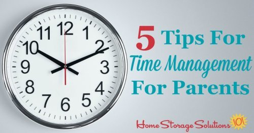 Here are 5 tips for time management for parents, to help you keep organized so daily life runs more smoothly for yourself and your kids {on Home Storage Solutions 101} #TimeManagement #TimeManagementTips #OrganizingTips