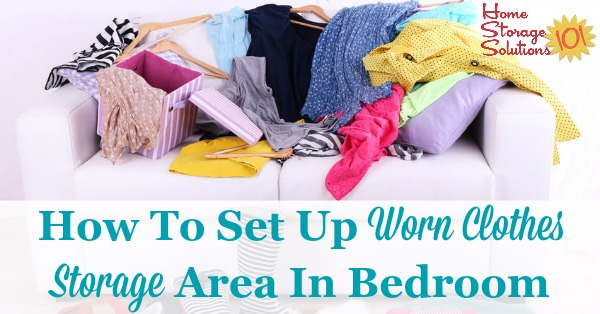 Here are ways to set up a worn clothes storage area in your bedroom or closet, to hold clothes you've worn, but aren't yet dirty enough to wash {on Home Storage Solutions 101}