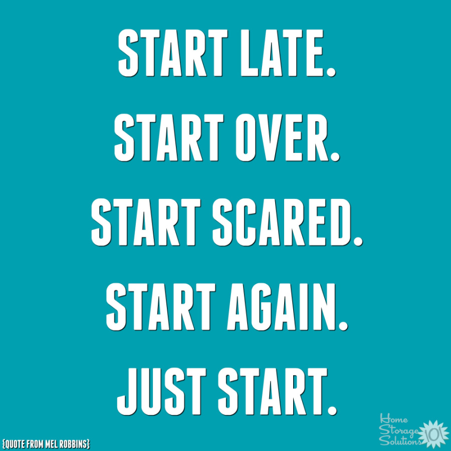 Start again as soon as you realize you've missed one or more Declutter 365 missions. Go ahead and start late, start over, start scared, start again, just start. {on Home Storage Solutions 101} #Declutter365 #StartDecluttering