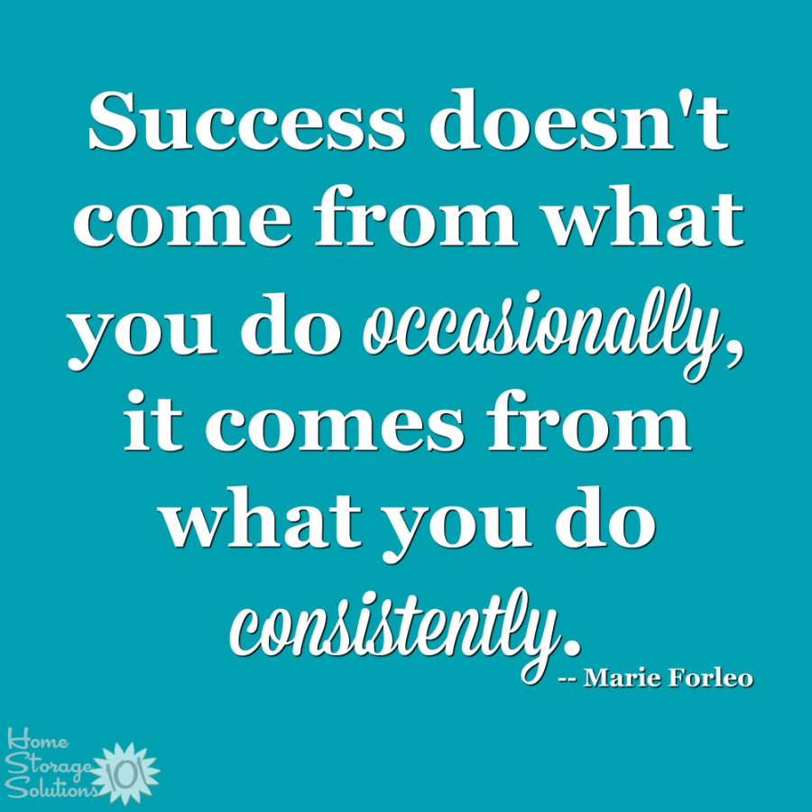 Success doesn't come from what you do occasionally, it comes from what you do consistently {on Home Storage Solutions 101} #Declutter365