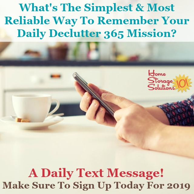 The simplest and most reliable way to remember your daily Declutter 365 mission is to receive a daily text, so find out how to sign up today for 2019 {on Home Storage Solutions 101} #Declutter365 #ClutterControl #DeclutteringHabit
