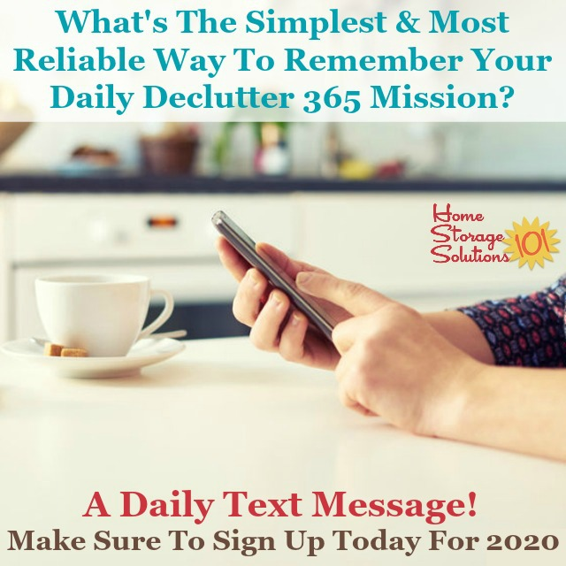 The simplest and most reliable way to remember your daily Declutter 365 mission is to receive a daily text, so find out how to sign up today for 2020 {on Home Storage Solutions 101} #Declutter365 #ClutterControl #DeclutteringHabit