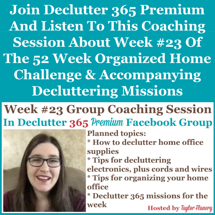 Join Declutter 365 premium and listen to this coaching session about Week #23 of the 52 Week Organized Home Challenge and accompanying decluttering missions, with a discussion of decluttering and organizing your home office, and more {on Home Storage Solutions 101}