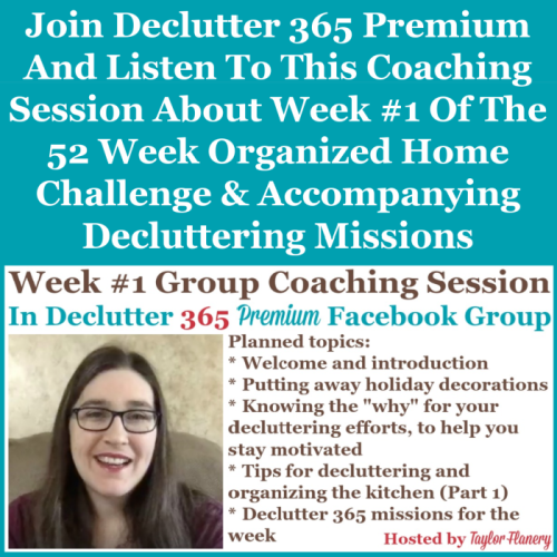 Join Declutter 365 premium and listen to this coaching session about Week #1 of the 52 Week Organized Home Challenge and accompanying decluttering missions