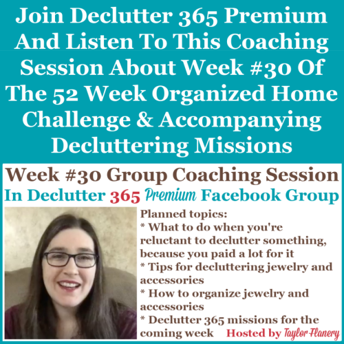 Join Declutter 365 premium and listen to this coaching session about Week #30 of the 52 Week Organized Home Challenge and accompanying decluttering missions, with a discussion of decluttering and organizing your jewelry and other accessories {on Home Storage Solutions 101}