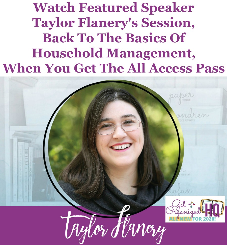 Watch Featured Speaker Taylor Flanery's session, Back to the Basics of Household Management, when you get the All Access Pass