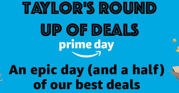 Here is Taylor's round up of Amazon Prime Day deals for 2018. These deals won't last, so get them while you can.