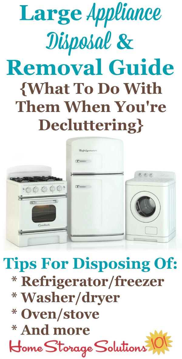 Large appliance disposal and removal guide with tips and advice for removing these large items from your home when they break or you get a replacement so they don't remain #clutter in your home. Includes general advice plus tips for some of the most common appliances to remove, including refrigerators, freezers, washers, dryers, and more {on Home Storage Solutions 101} #Decluttering #LargeAppliances