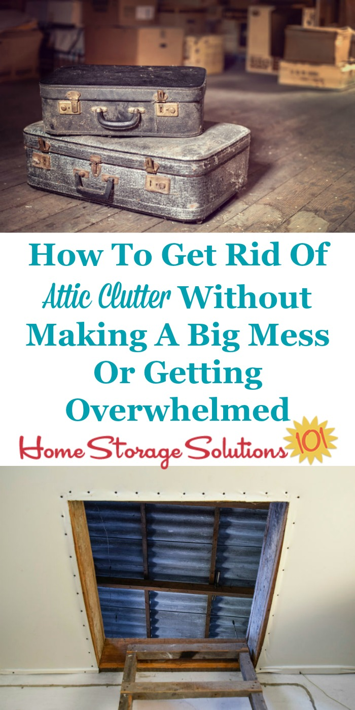 How to get rid of attic clutter without making a big mess or getting overwhelmed {on Home Storage Solutions 101} #AtticClutter #DeclutterAttic #AtticOrganization
