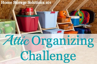 Take the attic organizing challenge for step by step instructios for how to organize this storage area in your home {on Home Storage Solutions 101}