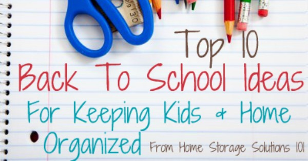 Top 10 back to school ideas for keeping kids and your home organized {on Home Storage Solutions 101}