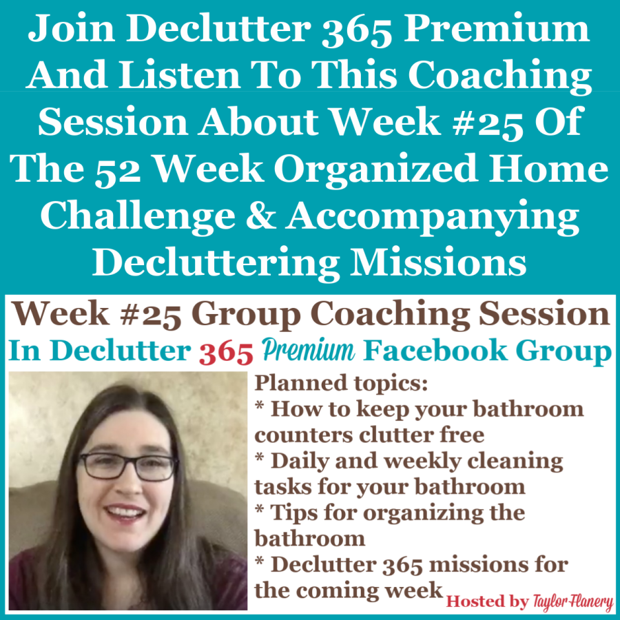 Join Declutter 365 premium and listen to this coaching session about Week #25 of the 52 Week Organized Home Challenge and accompanying decluttering missions, with a discussion of decluttering and organizing your bathroom {on Home Storage Solutions 101}