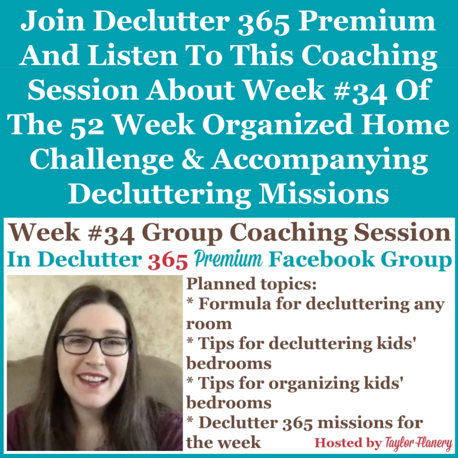 Join Declutter 365 premium and listen to this coaching session about Week #34 of the 52 Week Organized Home Challenge and accompanying decluttering missions, with a discussion of decluttering and organizing your kids' bedrooms {on Home Storage Solutions 101}