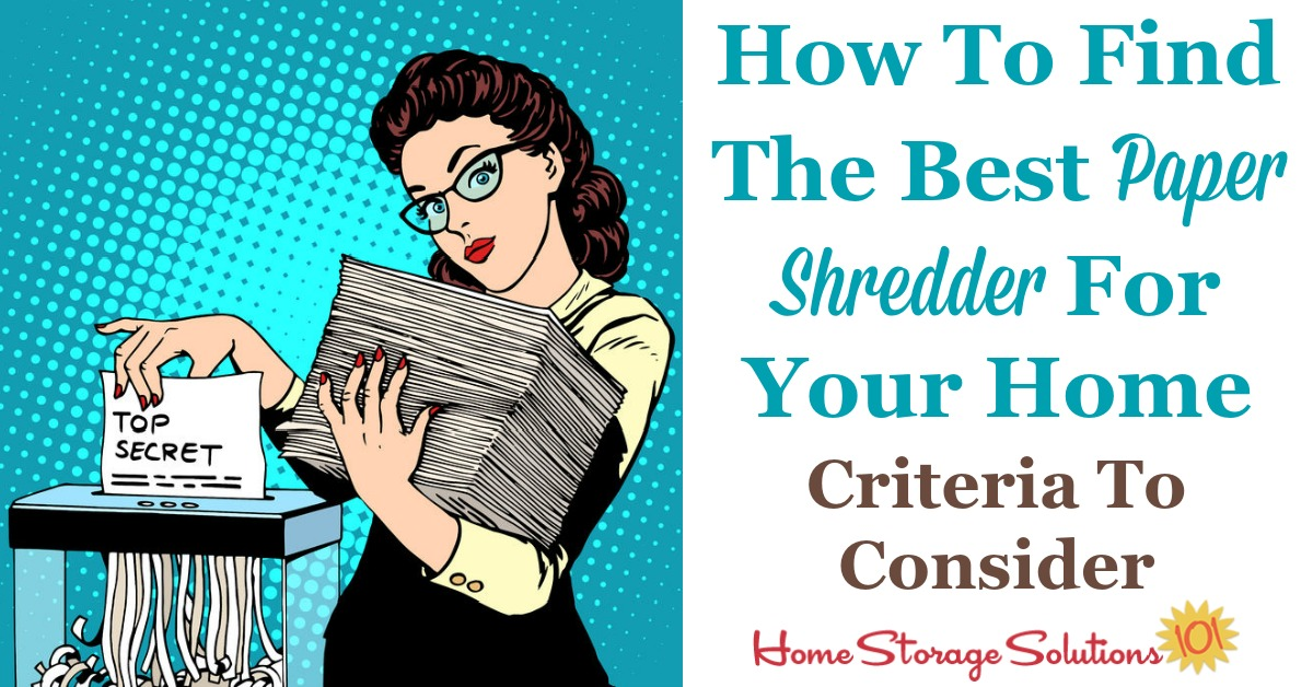 Not all shredders are made equally. Here are the criteria you should consider when trying to find the best paper shredder for use in your home {on Home Storage Solutions 101}