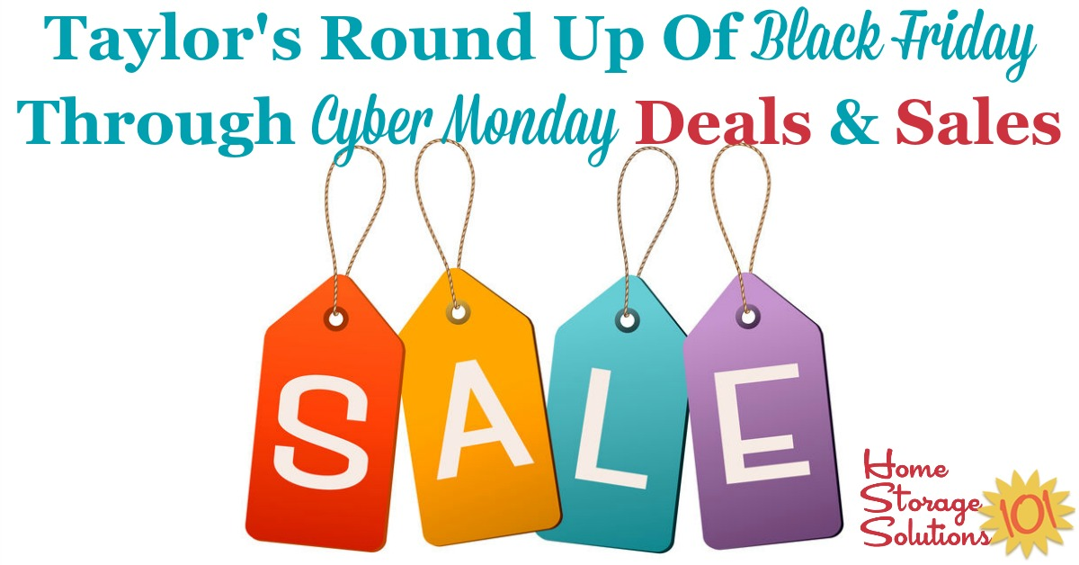 Here is Taylor's round up of the best Black Friday through Cyber Monday deals and sales around the web, throughout this brief portion of the holiday season. During these days the page is updated frequently with the best deals I've found, so check back often! {on Home Storage Solutions 101}