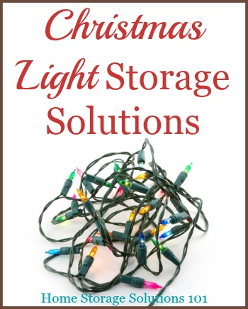 Several Christmas light storage solutions you can use, including both product recommendations and a DIY solution {on Home Storage Solutions 101} #ChristmasStorage #HolidayStorage #ChristmasLightStorage