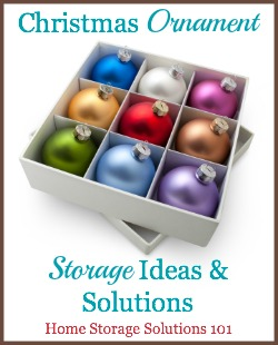 Christmas ornament storage solutions and ideas to keep your ornaments organized, safe and secure, for use year after year {on Home Storage Solutions 101}
