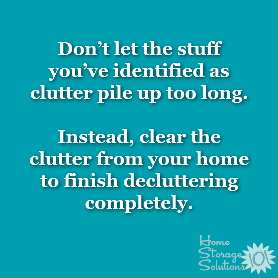 Don't let the stuff you've identified as clutter pile up too long. Instead, clear the clutter from your home to finish decluttering completely {on Home Storage Solutions 101} #ClutterRemoval #Declutter365
