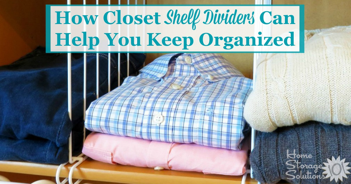 Here is how closet shelf dividers can help you keep your closet more organized, plus tips for the right type of shelf organizers you need for your type of shelves {on Home Storage Solutions 101} #ClosetShelfDividers #ClosetShelfOrganizers #ClosetOrganizers
