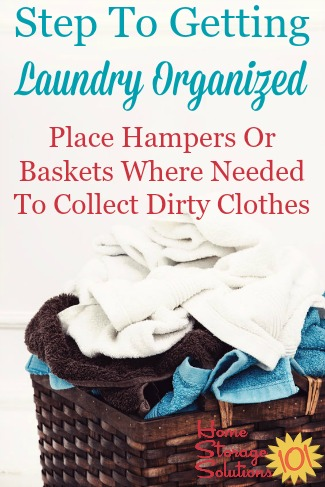 step to getting laundry organized: place hampers or baskets where needed to collect dirty clothes
