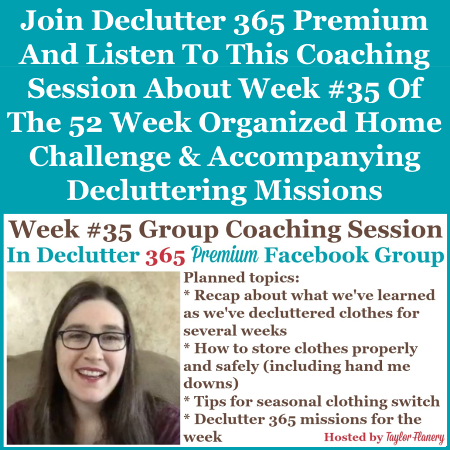 Join Declutter 365 premium and listen to this coaching session about Week #35 of the 52 Week Organized Home Challenge and accompanying decluttering missions, with a discussion of decluttering and organizing clothing, and doing a seasonal clothing switch {on Home Storage Solutions 101}