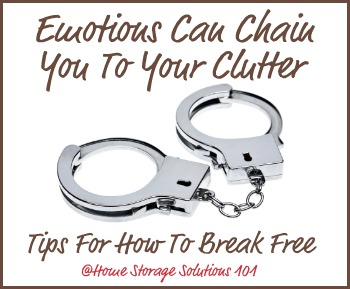 Emotions can chain you to your clutter. Here are tips for how to break free {on Home Storage Solutions 101}