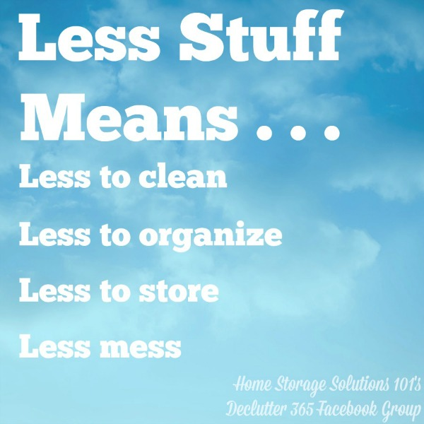Always declutter before you begin to organize, because less stuff means less to clean, less to organize, less to store and less mess. {from Home Storage Solutions 101}