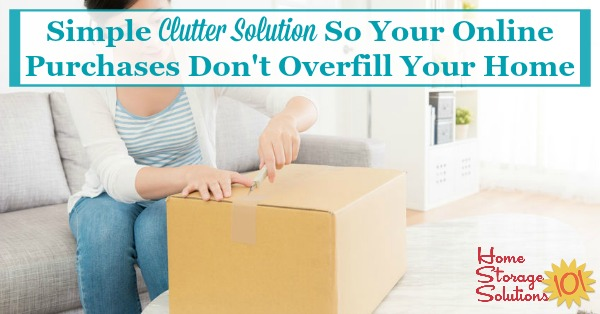Here is a simple clutter solution you can use to keep your online purchases, and the shipping boxes they come in, from overfilling your home {on Home Storage Solutions 101}