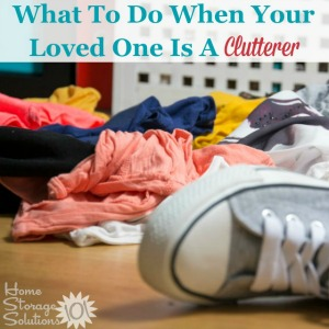 what to do when your loved on is a clutterer