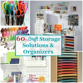 60+ craft storage solutions and organizers