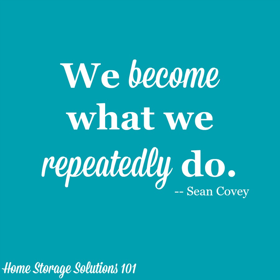 We become what we repeatedly do. To help you focus on your routines and habits, use this free printable daily agenda {on Home Storage Solutions 101} #Quotes #InspirationalQuotes #MotivationalQuotes