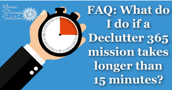 FAQ: what to do if a Declutter 365 mission takes longer than 15 minutes