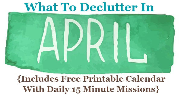 Free printable April #decluttering calendar with daily 15 minute missions. Follow the entire #Declutter365 plan provided by Home Storage Solutions 101 to #declutter your whole house in a year.