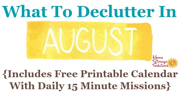 Free printable August decluttering calendar with daily 15 minute missions. Follow the entire Declutter 365 plan provided by Home Storage Solutions 101 to declutter your whole house in a year.