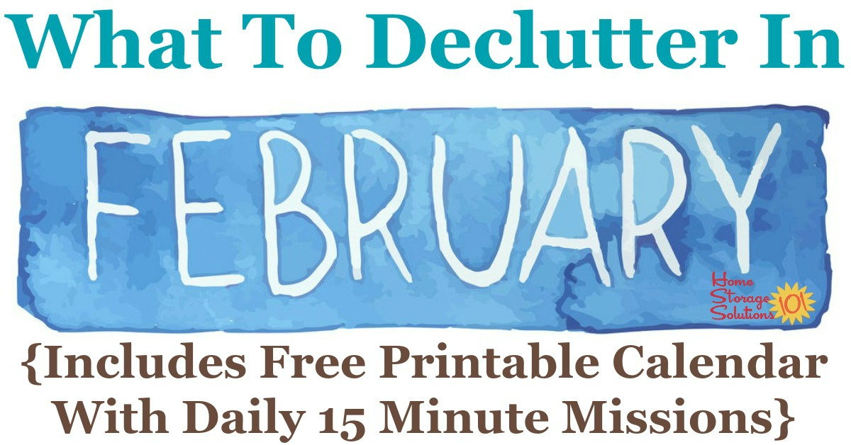 Free printable February #decluttering calendar with daily 15 minute missions. Follow the entire #Declutter365 plan provided by Home Storage Solutions 101 to declutter your whole house in a year. #ClutterControl