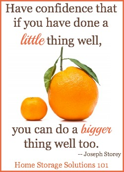 You can do little things well, so have faith you can do the big things too! {courtesy of Home Storage Solutions 101}