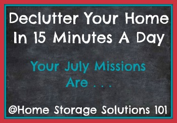 Free printable July decluttering calendar with daily 15 minute missions. Follow the entire Declutter 365 plan provided by Home Storage Solutions 101 to declutter your whole house in a year.