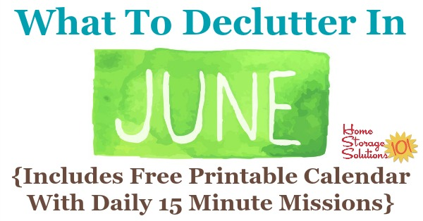 Free printable June #decluttering calendar with daily 15 minute missions. Follow the entire #Declutter365 plan provided by Home Storage Solutions 101 to #declutter your whole house in a year.
