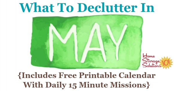 Free printable May #decluttering calendar with daily 15 minute missions. Follow the entire #Declutter365 plan provided by Home Storage Solutions 101 to #declutter your whole house in a year.