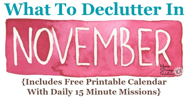 Free printable November #decluttering calendar with daily 15 minute missions. Follow the entire #Declutter365 plan provided by Home Storage Solutions 101 to declutter your whole house in a year. #ClutterControl