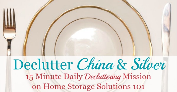 Here is how to declutter china and silver from your home, including dealing with issues such as considering how much it's worth, whether it's an heirloom, received as a gift, or general guilt around decluttering these items {a #Declutter365 mission on Home Storage Solutions 101}
