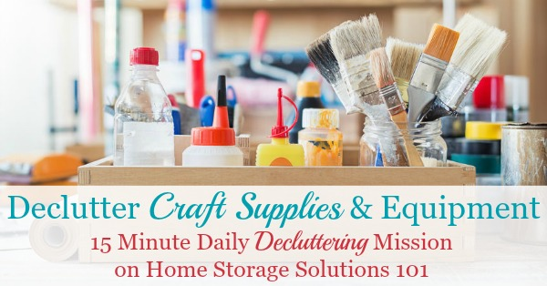Here is how to declutter craft supplies and equipment from your home that you no longer use or love, so you can enjoy the hobby materials you do keep {a #Declutter365 mission on Home Storage Solutions 101}