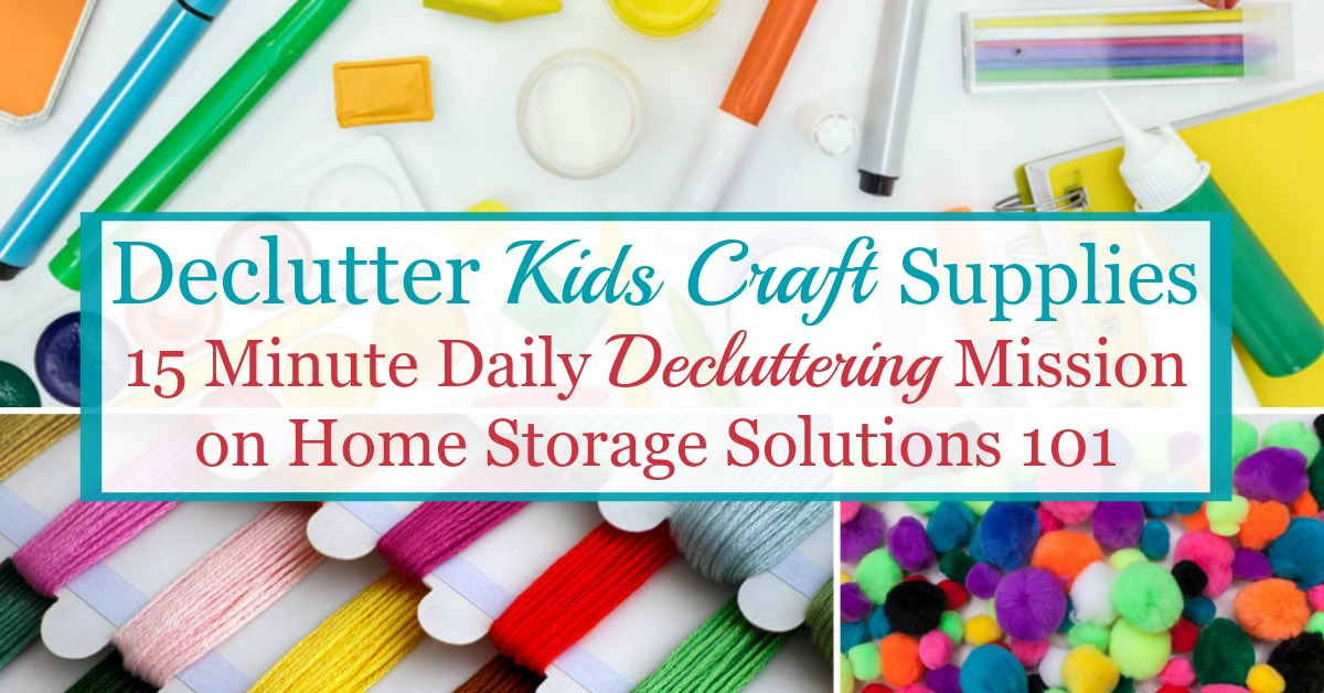 Here is how to declutter kids' craft supplies and equipment in your home, so your kids (and you) can enjoy crafting without a mess {a Declutter 365 mission on Home Storage Solutions 101}
