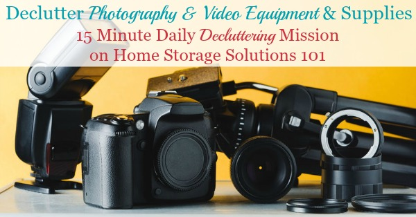 Here is how to declutter photography and video equipment, supplies and gear, to make room in your home for the items you really do want and use regularly {a Declutter 365 mission on Home Storage Solutions 101}