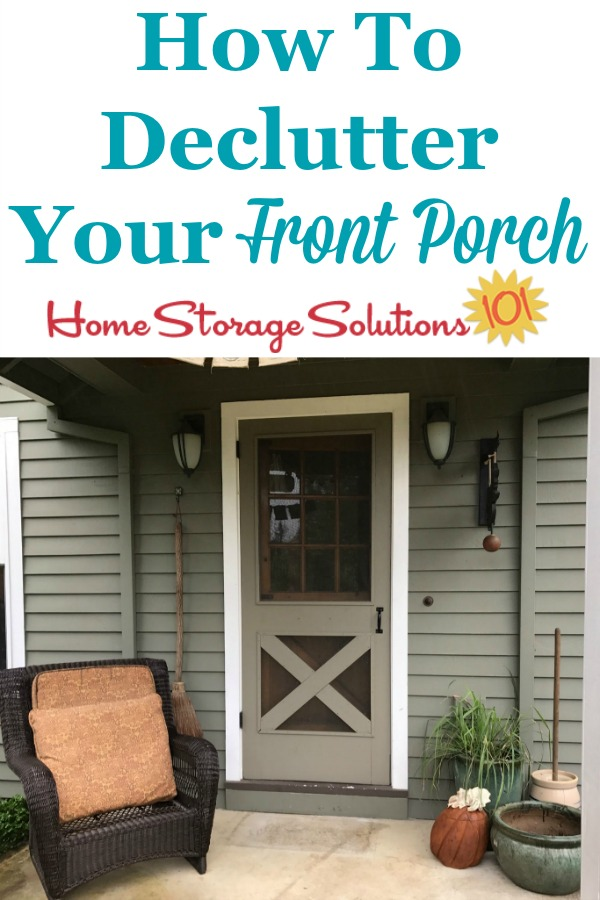 Here is how to declutter your front porch so that it's welcoming for guests and family when they see your home and come on in {a #Declutter365 mission on Home Storage Solutions 101} #FrontPorch #Decluttering