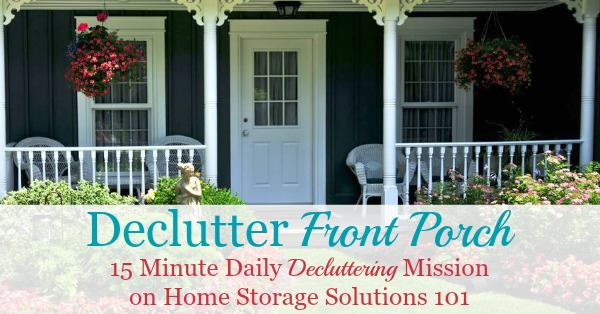 Here is how to declutter your porch or other outside entrance to your home, so that it's welcoming for guests and family when they see your home and come on in {a #Declutter365 mission on Home Storage Solutions 101}