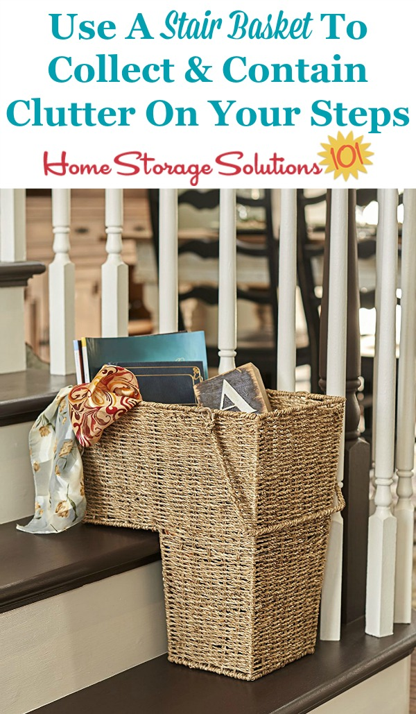 Why and how to use a stair basket to collect and contain clutter on your steps {on Home Storage Solutins 101} #StairBasket #StairsStorage #StairOrganizer