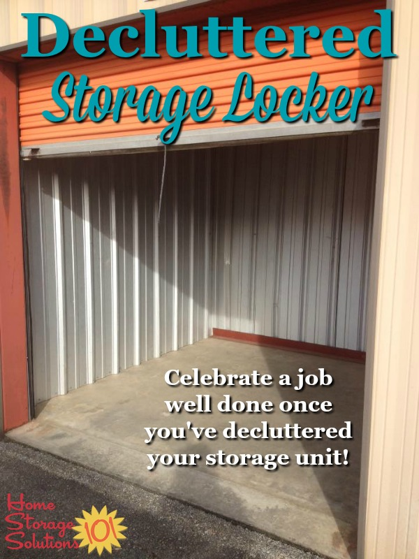 Once you've completely emptied and cleared the clutter from your off-site storage locker or unit, make sure to celebrate the job well done. Here are instructions for how to declutter this space {on Home Storage Solutions 101}